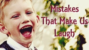 Mistakes Make Us Laugh